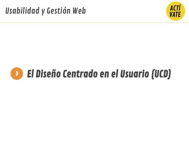 El Diseño Centrado en el Usuario (UCD)3 Usabilidad y Gestión Web