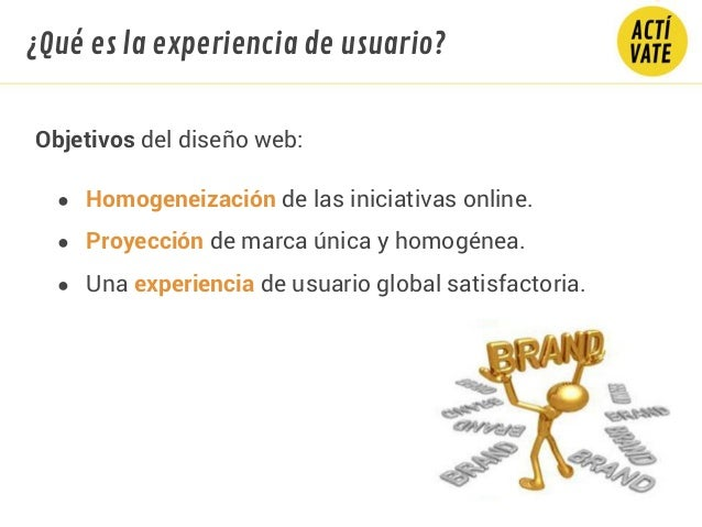 Objetivos del diseño web: ● Homogeneización de las iniciativas online. ● Proyección de marca única y homogénea. ● Una expe...