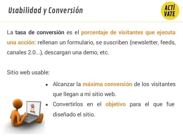 La tasa de conversión es el porcentaje de visitantes que ejecuta una acción: rellenan un formulario, se suscriben (newslet...