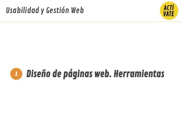 Diseño de páginas web. Herramientas Usabilidad y Gestión Web 1