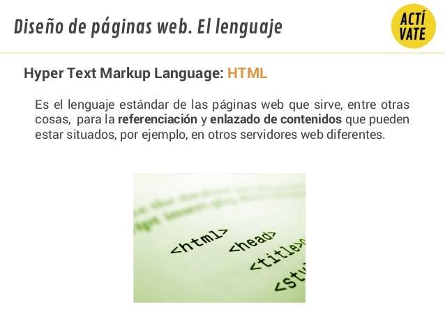 Hyper Text Markup Language: HTML Es el lenguaje estándar de las páginas web que sirve, entre otras cosas, para la referenc...