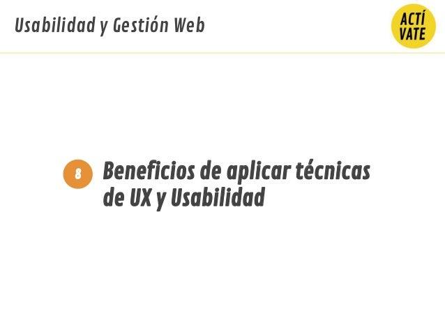 Beneficios de aplicar técnicas de UX y Usabilidad 8 Usabilidad y Gestión Web