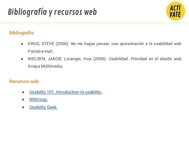 Bibliografía ● KRUG, STEVE (2006): No me hagas pensar: una aproximación a la usabilidad web. Prentice-Hall. ● NIELSEN, JAK...