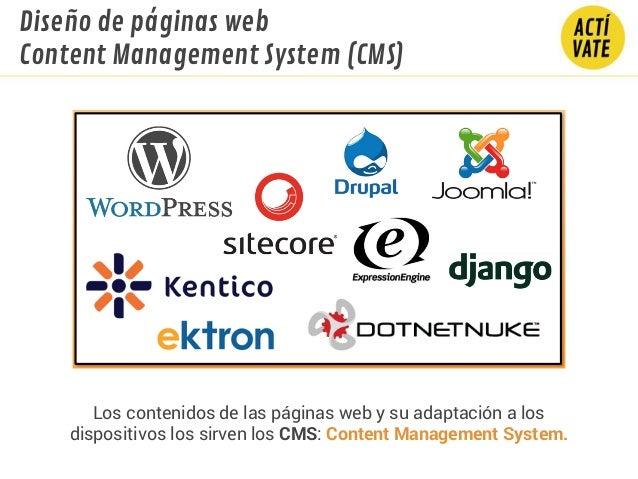 Diseño de páginas web Content Management System (CMS) Los contenidos de las páginas web y su adaptación a los dispositivos...