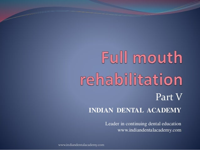 Part V INDIAN DENTAL ACADEMY Leader in continuing dental education www.indiandentalacademy.com www.indiandentalacademy.com