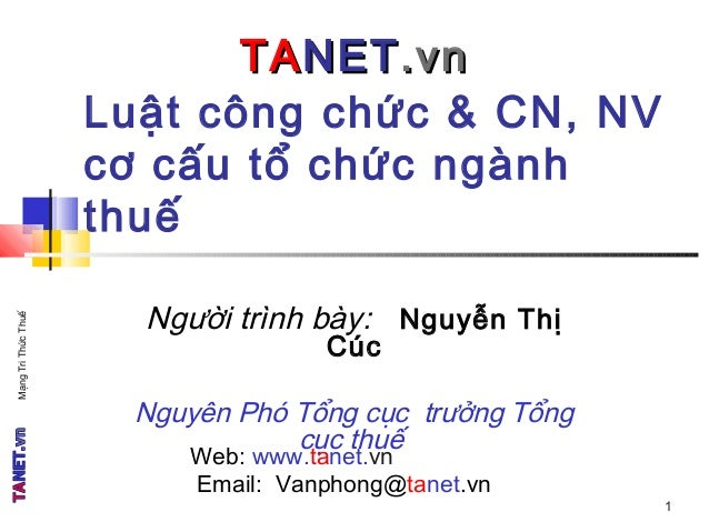 Người trình bày: Nguyễn Thị Cúc Nguyên Phó Tổng cục trưởng Tổng cục thuế Web: www.tanet.vn Email: Vanphong@tanet.vn Luật c...