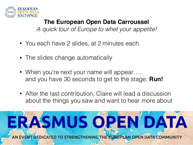 The European Open Data Carroussel!  A quick tour of Europe to whet your appetite!  !  • You each have 2 slides, at 2 minut...