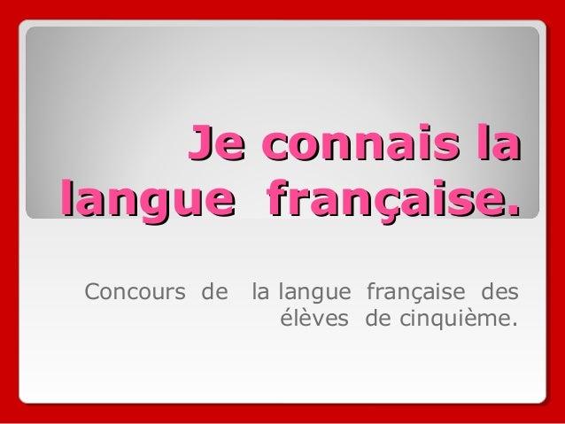 JJee ccoonnnnaaiiss llaa  llaanngguuee ffrraannççaaiissee..  Concours de lа lаngue française des  élèves de cinquième.