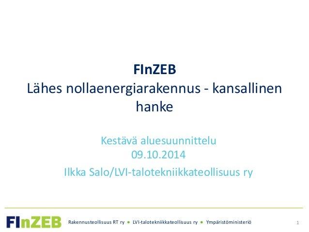 Rakennusteollisuus RT ry ● LVI-talotekniikkateollisuus ry ● Ympäristöministeriö FInZEB Lähes nollaenergiarakennus - kansal...