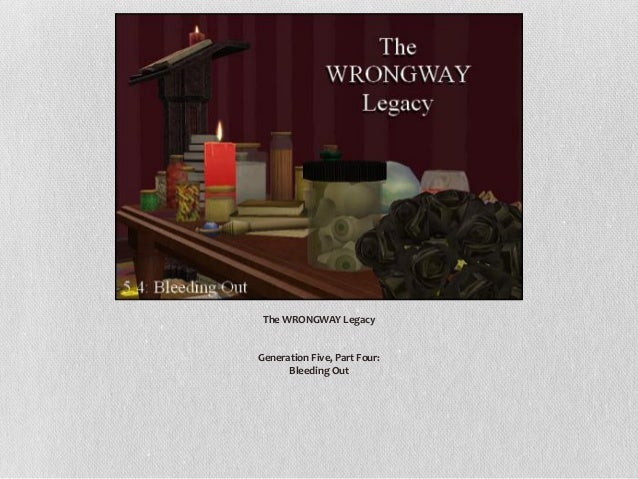 The WRONGWAY Legacy  Generation Five, Part Four:  Bleeding Out