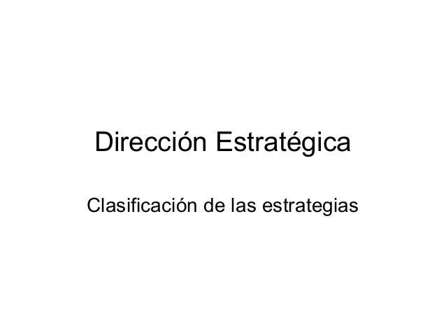 Dirección Estratégica  Clasificación de las estrategias