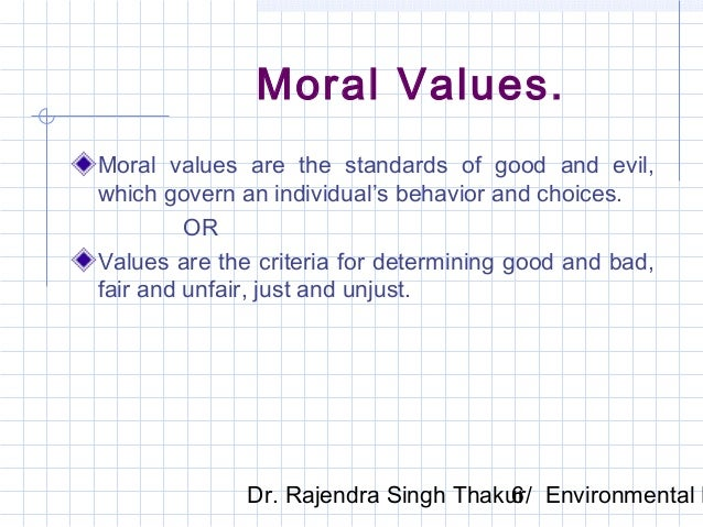 an individuals ethical values are who they are and what determines how they live International journal of management & information systems for each individual ethical leaders set high ethical standards and act in accordance with them they influence ethical values of the organization through their behaviour.