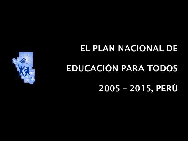 EL PLAN NACIONAL DE EDUCACIÓN PARA TODOS 2005 – 2015, PERÚ