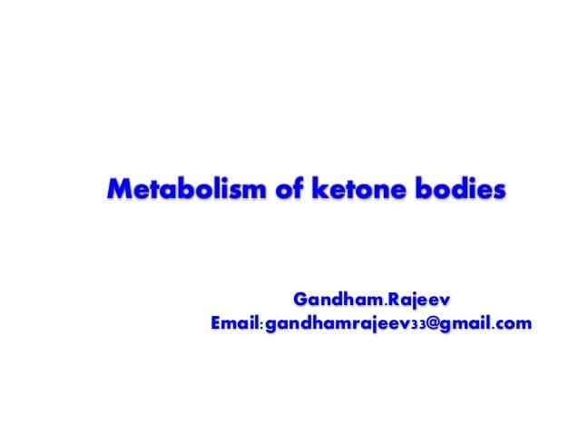 Metabolism of ketone bodies Gandham.Rajeev Email:gandhamrajeev33@gmail.com