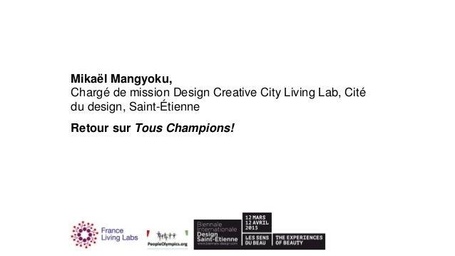 Mikaël Mangyoku, Chargé de mission Design Creative City Living Lab, Cité du design, Saint-Étienne Retour sur Tous Champion...
