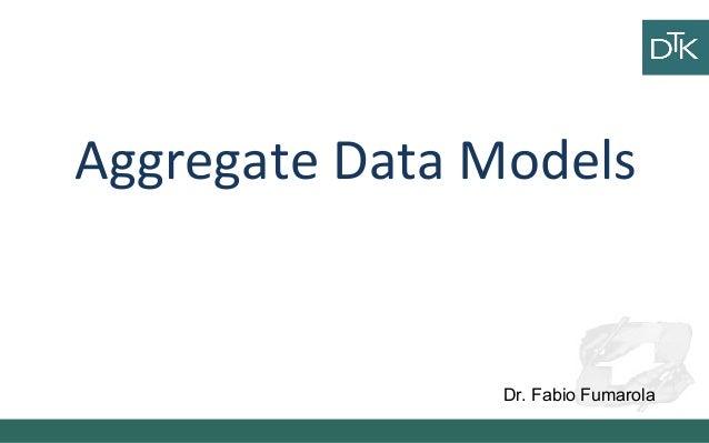 Aggregate Data Models Dr. Fabio Fumarola