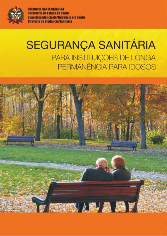 SEGURANÇA SANITÁRIA PARA INSTITUIÇÕES DE LONGA PERMANÊNCIA PARA IDOSOS (segunda edição) Outubro, 2009 Governador Luiz Henr...