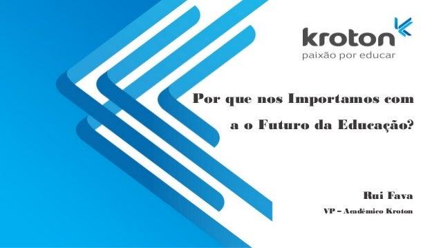"""""""Por que nos importamos com o futuro da educação?"""", por Rui Fava - Kroton Slide 2"""