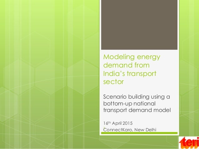 Modeling energy demand from India's transport sector Scenario building using a bottom-up national transport demand model 1...