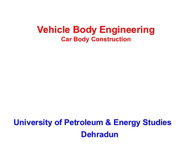 Vehicle Body Engineering Car Body Construction University of Petroleum & Energy Studies Dehradun