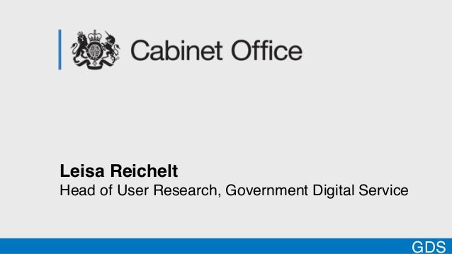 Leisa Reichelt Head of User Research, Government Digital Service  GDS