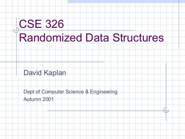 CSE 326 Randomized Data Structures David Kaplan Dept of Computer Science & Engineering Autumn 2001