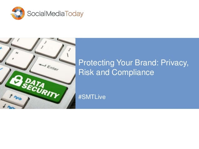 Protecting Your Brand: Privacy, Risk and Compliance #SMTLive