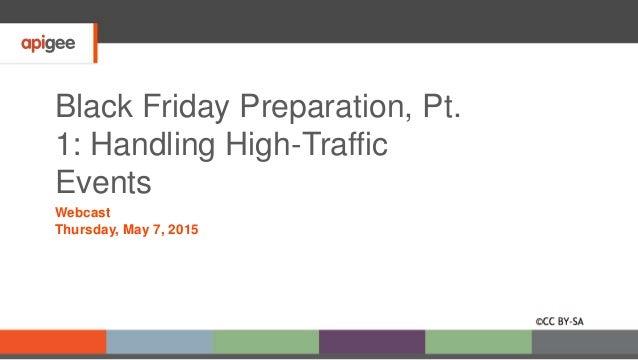 Black Friday Preparation, Pt. 1: Handling High-Traffic Events Webcast Thursday, May 7, 2015