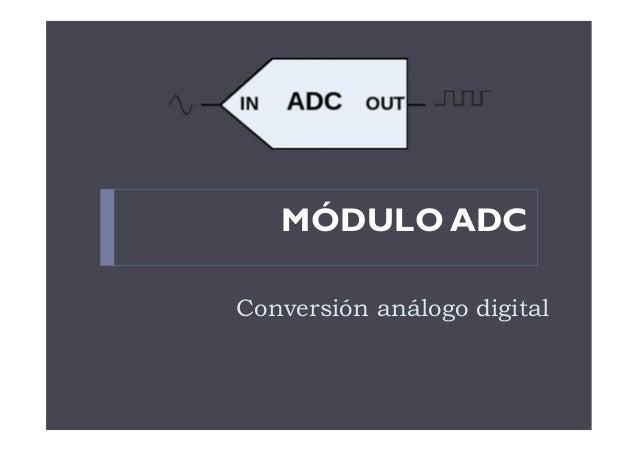 Conversión análogo digital MÓDULO ADC