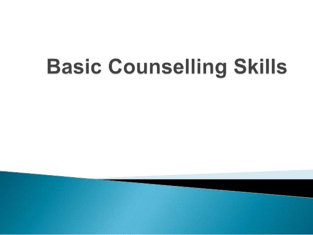 basic counselling skills What is a counselling skill one application of the word 'skills' pertains to areas of  skill: for instance, listening skills or disclosing skills another.