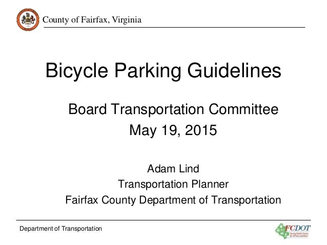 County of Fairfax, Virginia Department of Transportation Bicycle Parking Guidelines Board Transportation Committee May 19,...