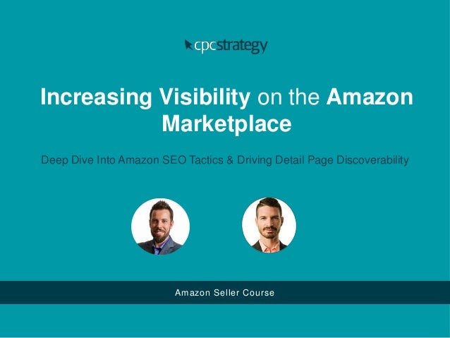 Increasing Visibility on the Amazon Marketplace Deep Dive Into Amazon SEO Tactics & Driving Detail Page Discoverability Am...