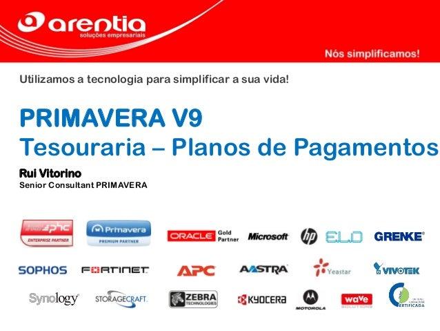 Utilizamos a tecnologia para simplificar a sua vida! PRIMAVERA V9 Tesouraria – Planos de Pagamentos Rui Vitorino Senior Co...