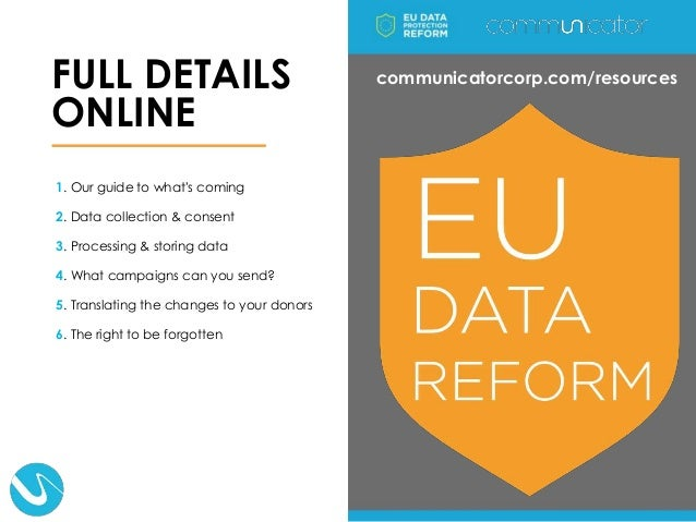 1. Our guide to what's coming 2. Data collection & consent 3. Processing & storing data 4. What campaigns can you send? 5....