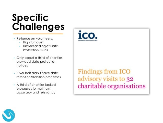 • Reliance on volunteers: • High turnover • Understanding of Data Protection issues • Only about a third of charities prov...