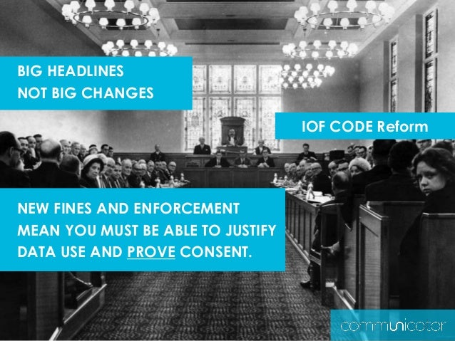 BIG HEADLINES NOT BIG CHANGES NEW FINES AND ENFORCEMENT MEAN YOU MUST BE ABLE TO JUSTIFY DATA USE AND PROVE CONSENT. IOF C...