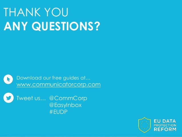 THANK YOU ANY QUESTIONS? Download our free guides at… www.communicatorcorp.com Tweet us… @CommCorp @EasyInbox #EUDP