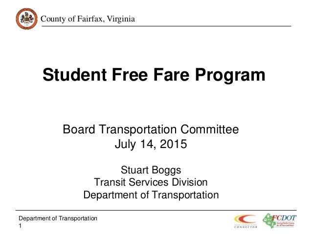 County of Fairfax, Virginia Student Free Fare Program Board Transportation Committee July 14, 2015 Stuart Boggs Transit Se...