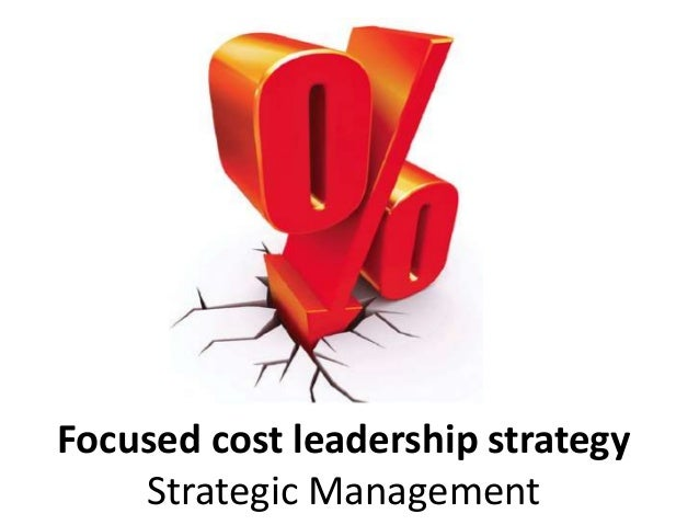 focus on cost leadership strategy management essay Free essay: module: strategic management assignment title: stakeholders and strategic direction june 2013 1  cost leadership strategy cost leadership strategy has .