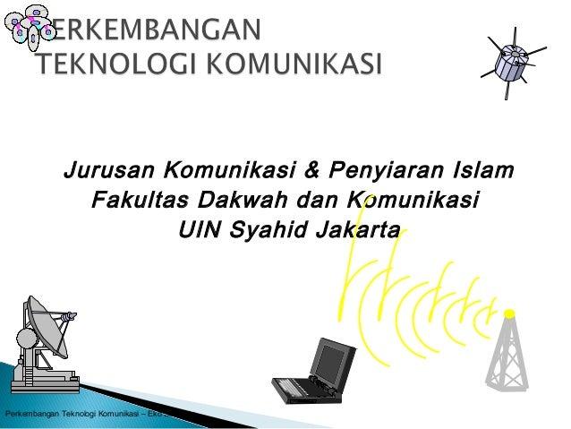 Jurusan Komunikasi & Penyiaran Islam Fakultas Dakwah dan Komunikasi UIN Syahid Jakarta Perkembangan Teknologi Komunikasi –...