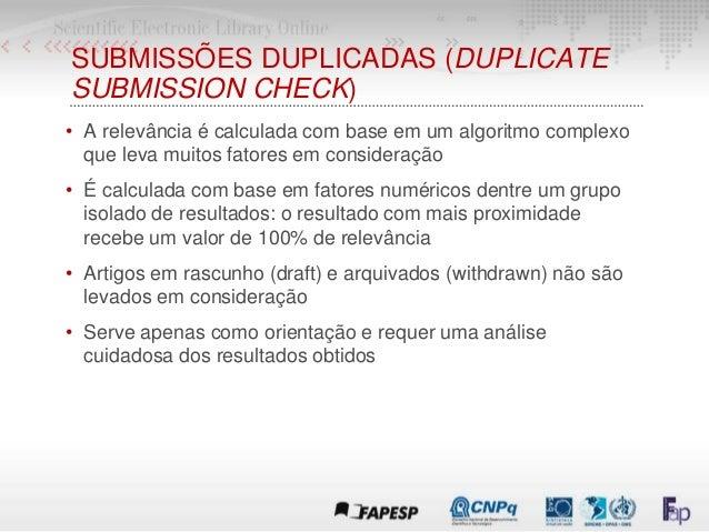 SUBMISSÕES DUPLICADAS (DUPLICATE SUBMISSION CHECK) • A relevância é calculada com base em um algoritmo complexo que leva m...