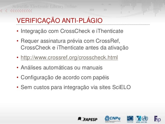 VERIFICAÇÃO ANTI-PLÁGIO • Integração com CrossCheck e iThenticate • Requer assinatura prévia com CrossRef, CrossCheck e iT...