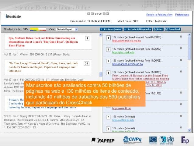 PLAGIARISM DETECTION Manuscritos são analisados contra 50 bilhões de páginas na web e 130 milhões de itens de conteúdo, in...