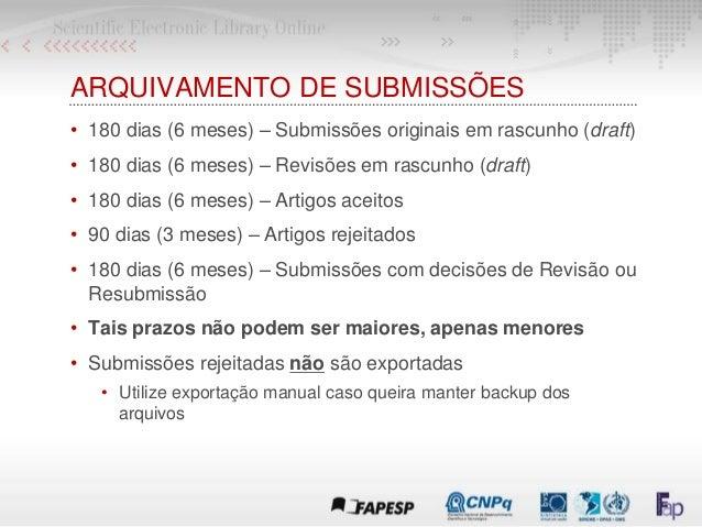 ARQUIVAMENTO DE SUBMISSÕES • 180 dias (6 meses) – Submissões originais em rascunho (draft) • 180 dias (6 meses) – Revisões...