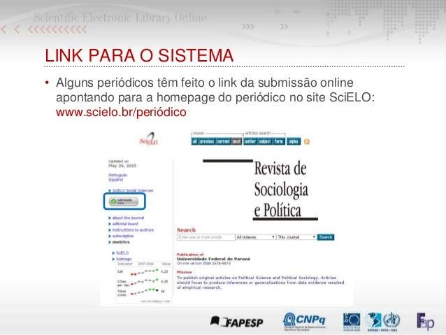 LINK PARA O SISTEMA • Alguns periódicos têm feito o link da submissão online apontando para a homepage do periódico no sit...