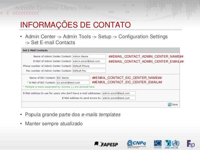 INFORMAÇÕES DE CONTATO • Admin Center -> Admin Tools -> Setup -> Configuration Settings -> Set E-mail Contacts • Popula gr...