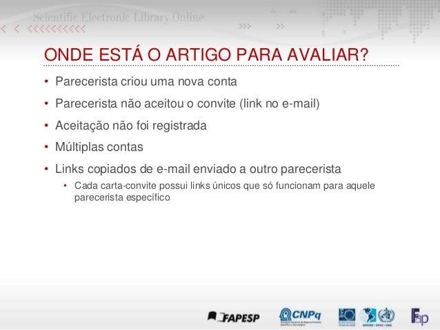 ONDE ESTÁ O ARTIGO PARA AVALIAR? • Parecerista criou uma nova conta • Parecerista não aceitou o convite (link no e-mail) •...