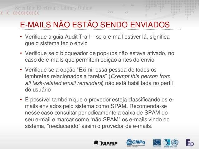E-MAILS NÃO ESTÃO SENDO ENVIADOS • Verifique a guia Audit Trail – se o e-mail estiver lá, significa que o sistema fez o en...