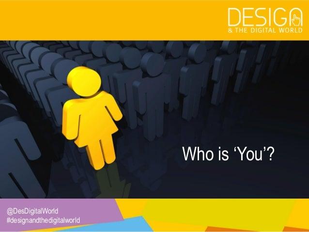 @DesDigitalWorld #designandthedigitalworld Who is 'You'?