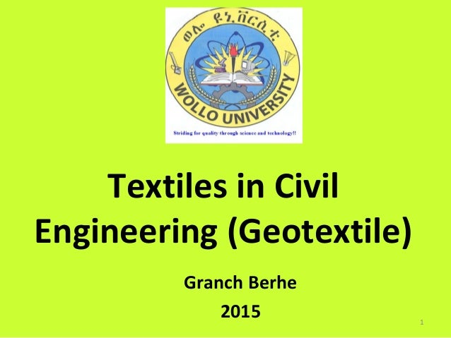 Textiles in Civil Engineering (Geotextile) Granch Berhe 2015 1